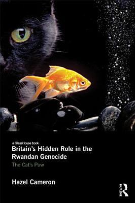 Britain s Hidden Role in the Rwandan Genocide