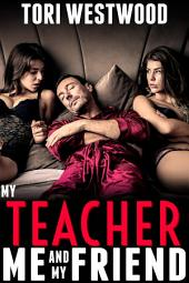 My Teacher, Me and My Friend (FFM Threesome Older Younger Age Play Age Gap Group Sex Erotica)