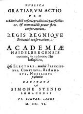 Publica gratiarum actio proanefariae proditionis patefactione et regis regnique Britannici conservatione, Academiae Haidelbergensis. - (Haidelbergae 1606).