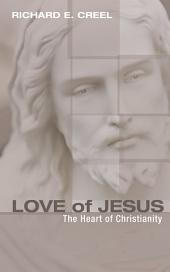 Love of Jesus: The Heart of Christianity
