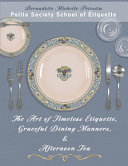 The Art of Timeless Étiquette, Graceful Dining Manners, and Afternoon Tea