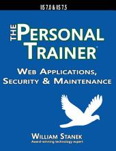 Web Applications, Security & Maintenance: The Personal Trainer for IIS 7.0 & IIS 7.5