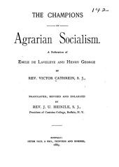 The Champions of Agrarian Socialism: A Refutation of Emile de Laveleye and Henry George