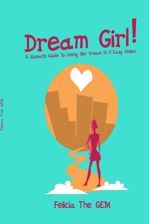 Dream Girl   A Woman s Guide To Living Her Dream In 3 Easy Steps PDF