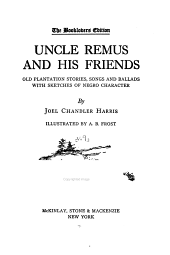 The Works of Joel Chandler Harris: Uncle Remus and his friends