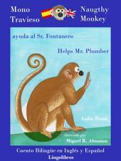 Cuento Bilingüe en Inglés y Español: Mono Travieso ayuda al Sr. Fontanero - Naughty Monkey Helps Mr. Plumber: Aprender Inglés - Inglés para niños.