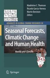 Seasonal Forecasts, Climatic Change and Human Health: Health and Climate