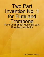 Two Part Invention No. 1 for Flute and Trombone - Pure Duet Sheet Music By Lars Christian Lundholm