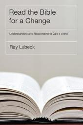 Read the Bible for a Change: Understanding and Responding to God's Word