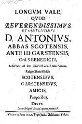 Longum Vale quod Antonius abbas Scotensis ante id Garstensis ... religiosissimis suis filiis ... dixit. - Viennae Austriae, Gelbhaar 1648. (lat.)