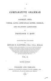 A comparative grammar of the Sanskrit, Zend, Greek, Latin, Lithuanian, Gothic, German, and Sclavonic languages: Volume 2