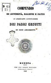 Compendio di autorità, ragioni e fatti ad abbondante giustificazione dei padri Gesuiti in ogni argomento