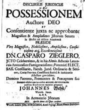 Discursus iur. in quo possessionem ... publ. Eruditor. examini proponit