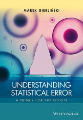 Understanding Statistical Error: A Primer for Biologists