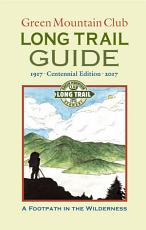 Green Mountain Club   LONG TRAIL GUIDE  A FOOTPATH IN THE WILDERNESS PDF