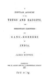 A Popular Account of the Thugs and Dacoits: The Hereditary Garotters and Gang-robbers of India