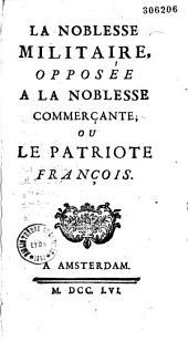 La noblesse militaire, opposée à la noblesse commerçante ou le patriote françois