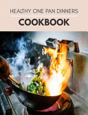 Healthy One Pan Dinners Cookbook
