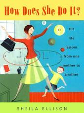How Does She Do It?: 101 Life Lessons from One Mother to Another