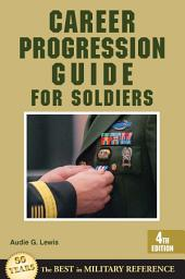Career Progression Guide for Soldiers: 4th Edition