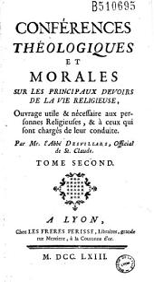 Conférences théologiques et morales sur les principaux devoirs de la vie religieuse... Par Mr. l'Abbé Desvillars...