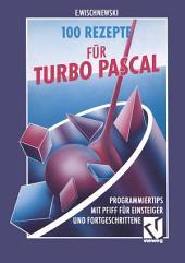 100 Rezepte für Turbo Pascal: Programmiertips mit Pfiff für Einsteiger und Fortgeschrittene