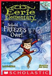 School Freezes Over!: A Branches Book (Eerie Elementary #5)