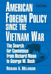 American Foreign Policy Since the Vietnam War: The Search for Consensus from Nixon to Clinton, Edition 4