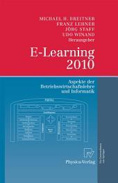 E-Learning 2010: Aspekte der Betriebswirtschaftslehre und Informatik