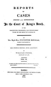 Reports of Cases Argued and Determined in the Court of King's Bench: 19th-21st [1778-1781] years of the reign of George III