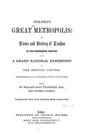 Holmes's Great Metropolis Or Views and History of London in the Nineteenth Century: Being a Grand National Exhibition of the British Capital