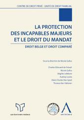 La protection des incapables majeurs et le droit du mandat: Droit belge et droit comparé