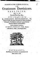 Disputatio theologica, in orationem dominicam. pars prior: Volume 1