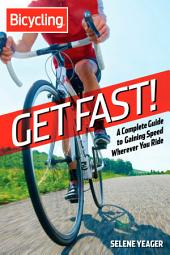Get Fast!: A Complete Guide to Gaining Speed Wherever You Ride