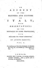 An Account of the Manners and Customs of Italy: With Observations on the Mistakes of Some Travellers, with Regard to that Country