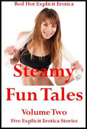 Steamy Fun Tales Volume Two: Five Explicit Stories