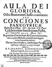 AULA DEI GLORIOSA, Octo Beatorum Classes continenens: SEU CONCIONES PANEGYRICAE Super Celebriorum Sanctorum Festa