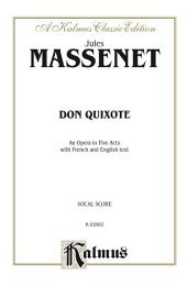 Don Quixote, An Opera in Five Acts: Vocal Score with French and English Text