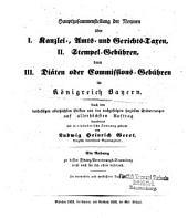 Hauptzusammenstellung der Normen über I. Kanzlei-, Amts- und Gerichtstaxen, II. Stempel-Gebühren, dann III. Diäten oder Commissions-Gebühren im Königreich Bayern: Kanzlei-, Amts- und Gerichtstaxen, Band 1
