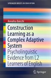 Construction Learning as a Complex Adaptive System: Psycholinguistic Evidence from L2 Learners of English