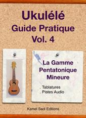 Ukulele Guide Pratique Vol. 4: La Gamme Pentatonique Mineure