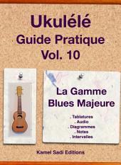 Ukulele Guide Pratique Vol. 10: Gamme Blues Majeure