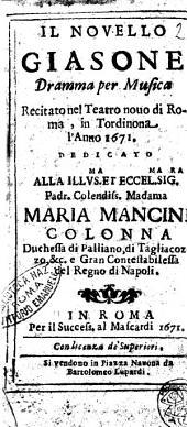 Il nouello Giasone dramma per musica recitato nel teatro nouo di Roma, in Tordinona l'anno 1671. Dedicato alla illus.ma ... Maria Mancini Colonna ..