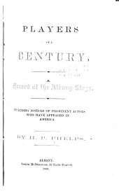 Players of a Century: A Record of the Albany Stage. Including Notices of Prominent Actors who Have Appeared in America