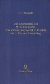 Der Briefwechsel des M.T. Cicero von seinem Prokonsulat in Cilicien bis zu Caesars Ermordung