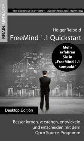 FreeMind 1.1 Quickstart: Besser lernen, verstehen, entwickeln und entscheiden mit dem Open Source-Programm