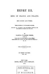 Henry III, King of France and Poland: His Court and Times. From Numerous Unpublished Sources, Including Ms. Documents in the Bibliotheque Impériale, and the Archives of France and Italy, Etc, Volume 3