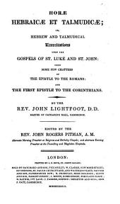 The Whole Works: Horae Hebraicae et Talmudicae or Hebrew and Talmudical exercitations upon the gospels of St. Luke and St. John upon few chapters of the epistle to the Romans and the first epistle to the Corinthians, Volume 12