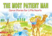 The Most Patient Man: Quran Stories for Little Hearts (Goodword)