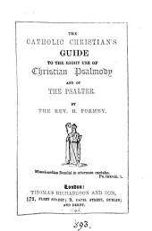 The Catholic Christian's guide to the right use of the Christian psalmody and of the psalter